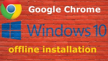 Download Full Installer for Google Chrome Browser – Windows 10 | Notes